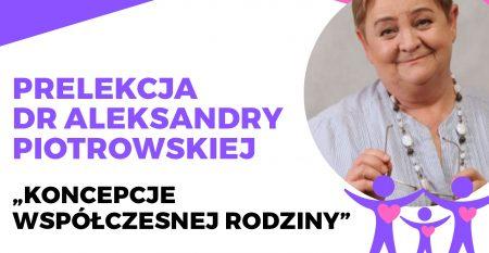 Prelekcja Dr Aleksandry Piotrowskiej Koncepcje Współczesnej Rodziny 29042019 Foto